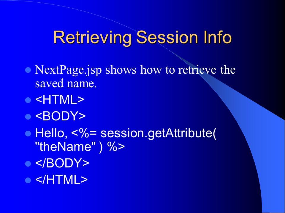 Retrieving Session Info NextPage.jsp shows how to retrieve the saved name. Hello,