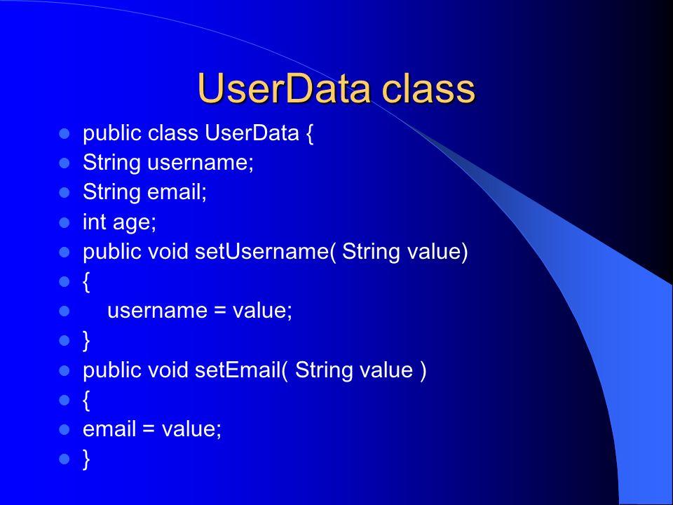 UserData class public class UserData { String username; String email; int age; public void setUsername( String value) { username = value; } public voi