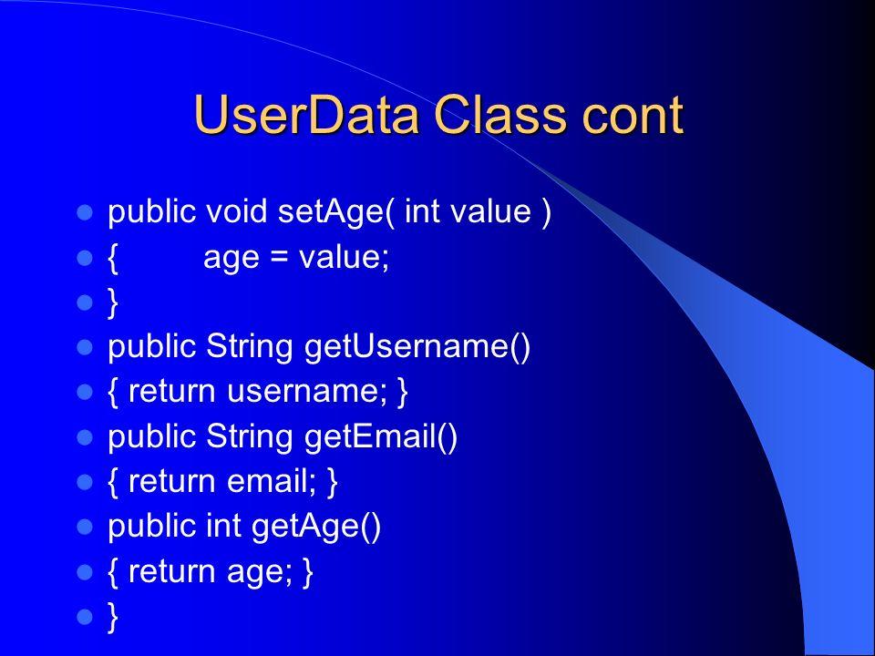 UserData Class cont public void setAge( int value ) { age = value; } public String getUsername() { return username; } public String getEmail() { retur