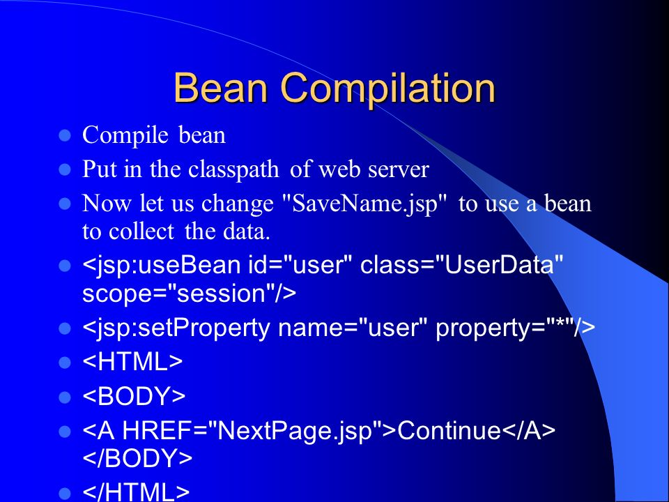 Bean Compilation Compile bean Put in the classpath of web server Now let us change