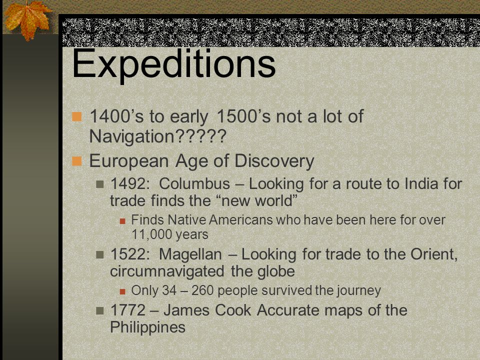 Expeditions 1400s to early 1500s not a lot of Navigation????? European Age of Discovery 1492: Columbus – Looking for a route to India for trade finds