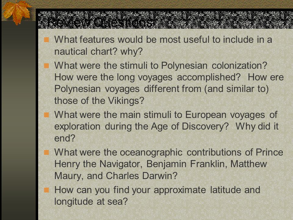 Review Questions What features would be most useful to include in a nautical chart? why? What were the stimuli to Polynesian colonization? How were th