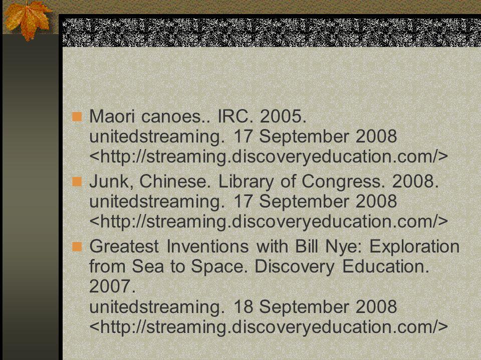 Maori canoes.. IRC. 2005. unitedstreaming. 17 September 2008 Junk, Chinese. Library of Congress. 2008. unitedstreaming. 17 September 2008 Greatest Inv