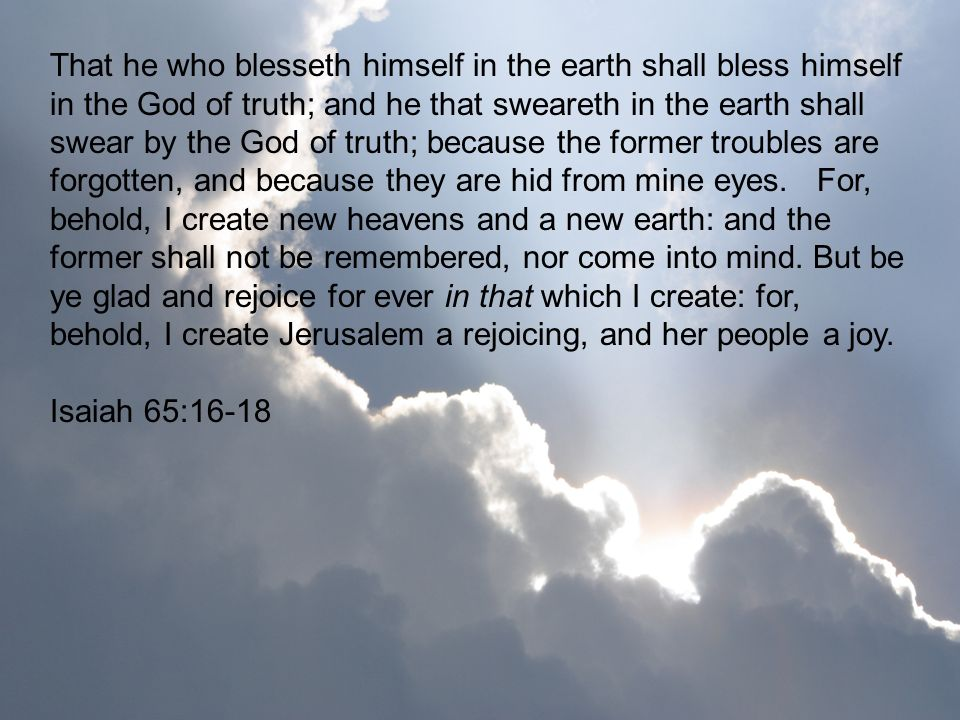 That he who blesseth himself in the earth shall bless himself in the God of truth; and he that sweareth in the earth shall swear by the God of truth;