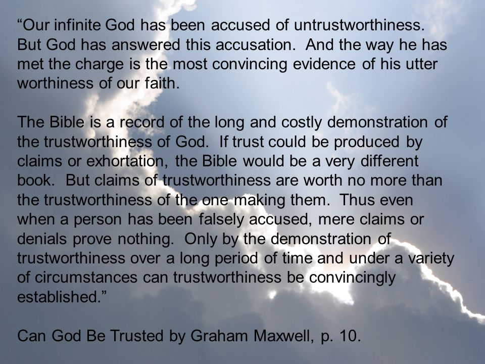 Our infinite God has been accused of untrustworthiness. But God has answered this accusation. And the way he has met the charge is the most convincing