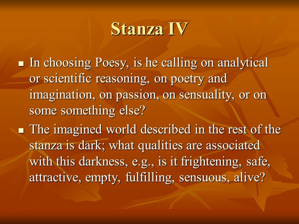 Stanza IV In choosing Poesy, is he calling on analytical or scientific reasoning, on poetry and imagination, on passion, on sensuality, or on some som