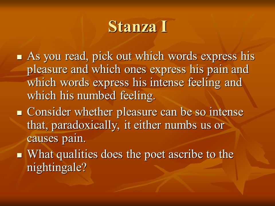 Stanza I As you read, pick out which words express his pleasure and which ones express his pain and which words express his intense feeling and which