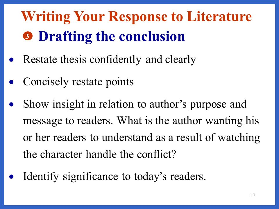 16 Writing Your Response to Literature 2 Drafting the 3 body paragraphs Begin each paragraph with a strong topic sentence. Answer the prompt in each t