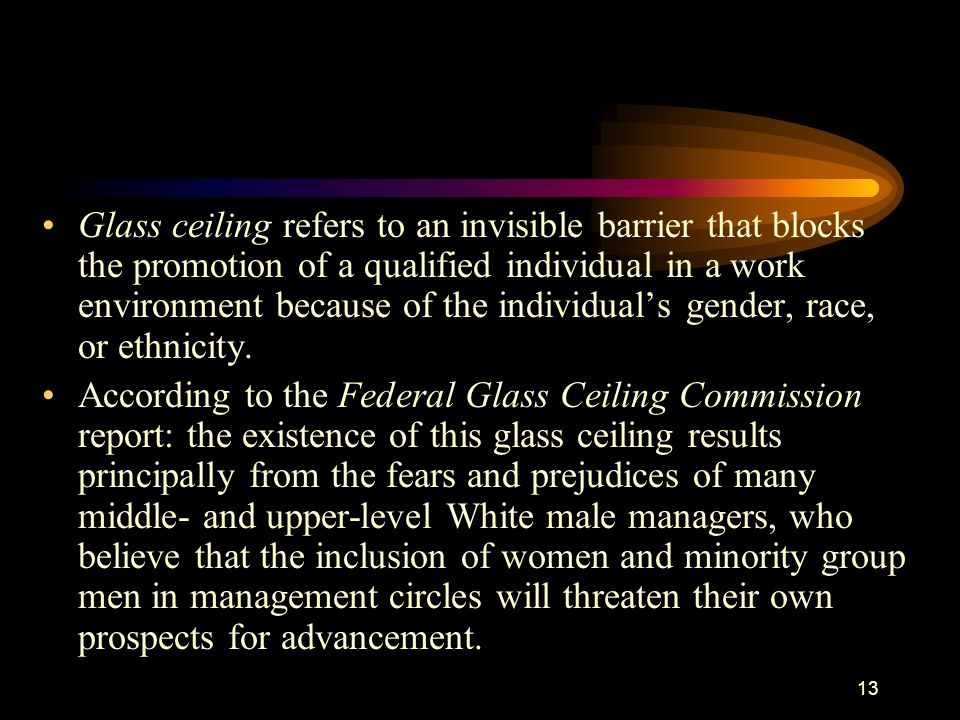 13 Glass ceiling refers to an invisible barrier that blocks the promotion of a qualified individual in a work environment because of the individuals g