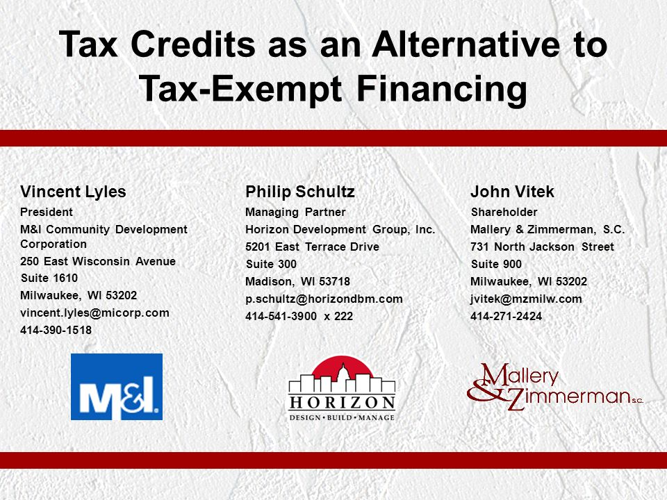 Tax Credits as an Alternative to Tax-Exempt Financing Philip Schultz Managing Partner Horizon Development Group, Inc.