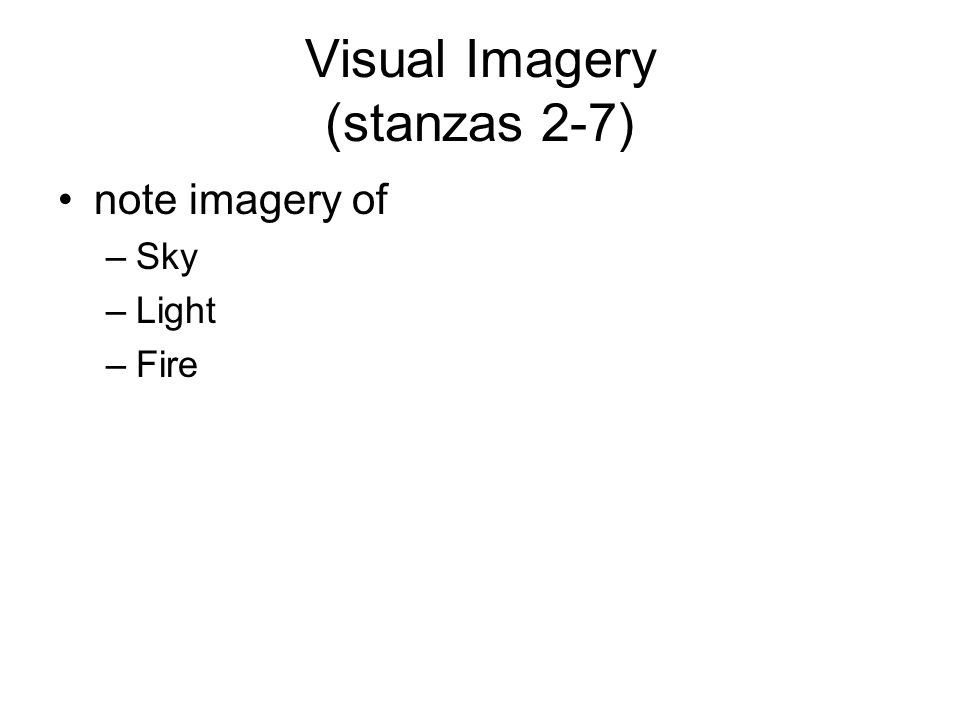 Visual Imagery (stanzas 2-7) note imagery of –Sky –Light –Fire