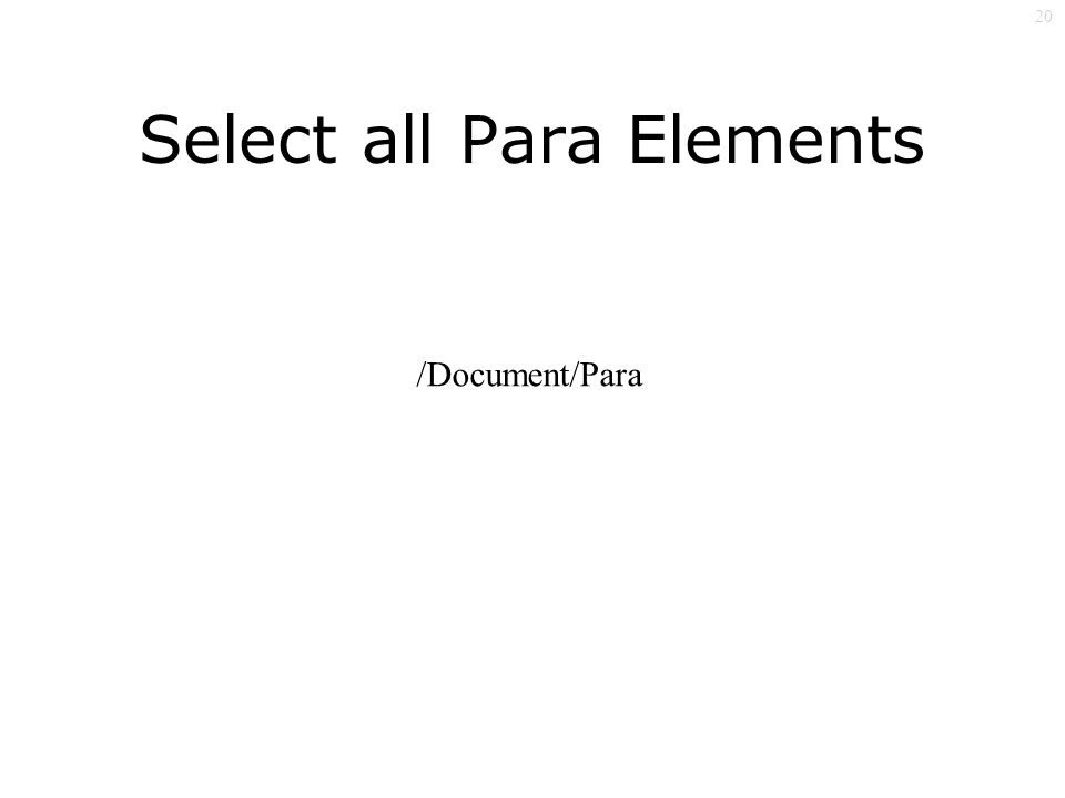 20 Select all Para Elements /Document/Para