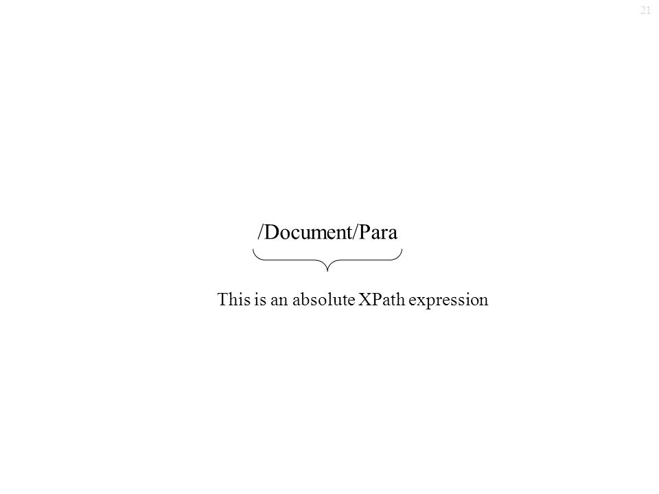 21 /Document/Para This is an absolute XPath expression
