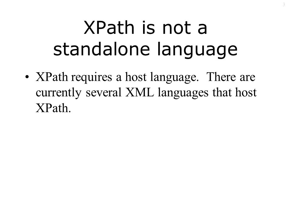 3 XPath is not a standalone language XPath requires a host language.