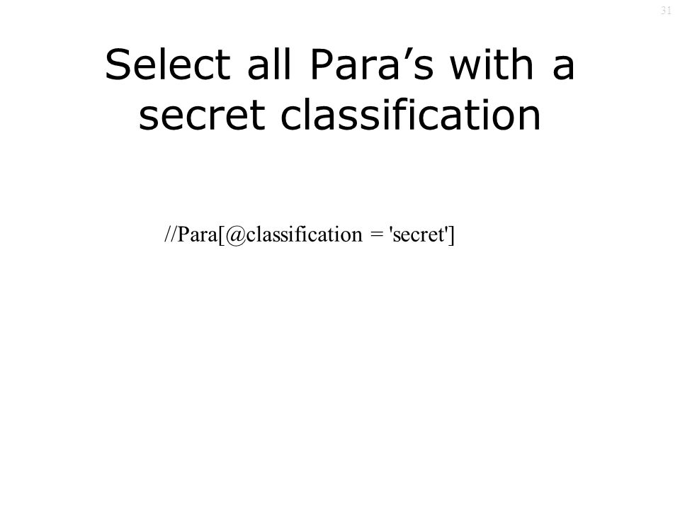 31 Select all Paras with a secret classification = secret ]