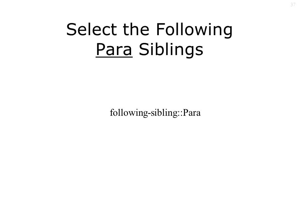 37 Select the Following Para Siblings following-sibling::Para