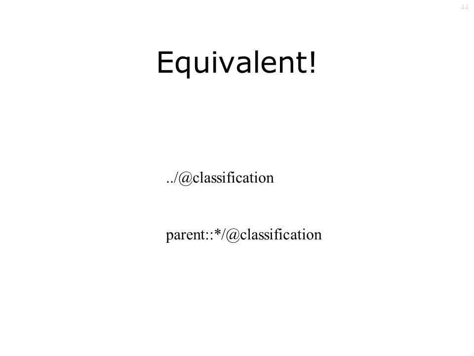 44 Equivalent!../@classification parent::*/@classification