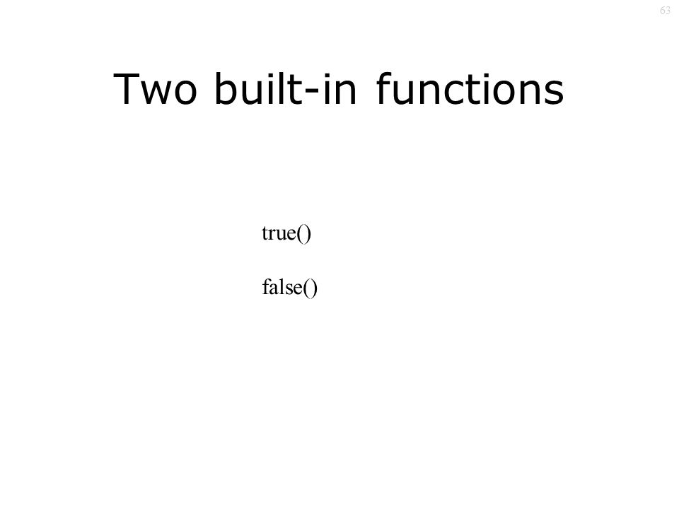 63 Two built-in functions true() false()