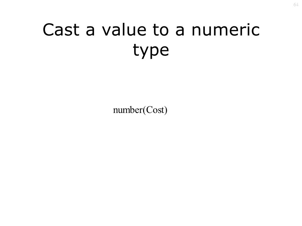 64 Cast a value to a numeric type number(Cost)