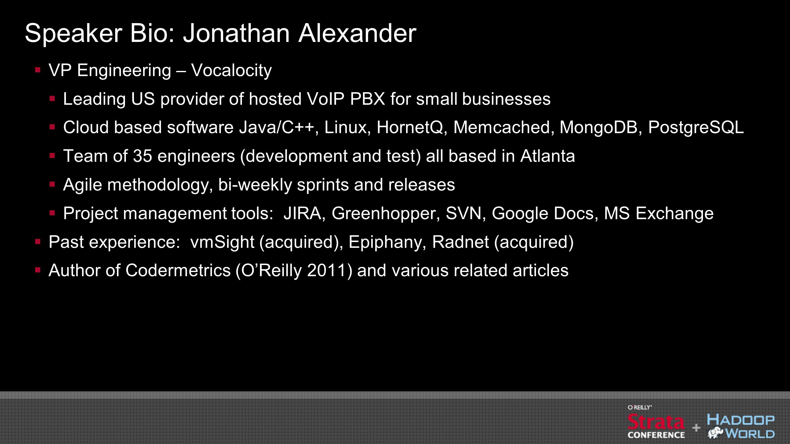 Speaker Bio: Jonathan Alexander VP Engineering – Vocalocity Leading US provider of hosted VoIP PBX for small businesses Cloud based software Java/C++,