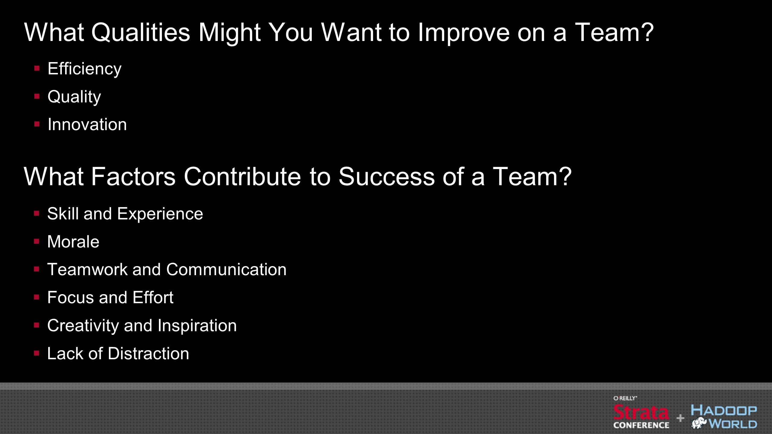 What Qualities Might You Want to Improve on a Team? Efficiency Quality Innovation What Factors Contribute to Success of a Team? Skill and Experience M