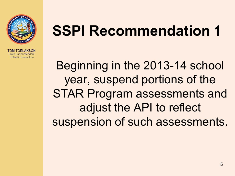 TOM TORLAKSON State Superintendent of Public Instruction SSPI Recommendation 2 Beginning in the 2014-15 school year, fully implement the SBAC ELA and mathematics assessments.