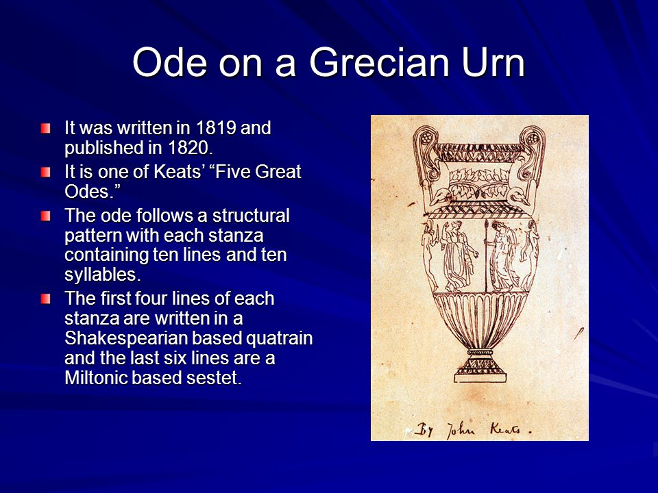 Ode on a Grecian Urn It was written in 1819 and published in 1820.