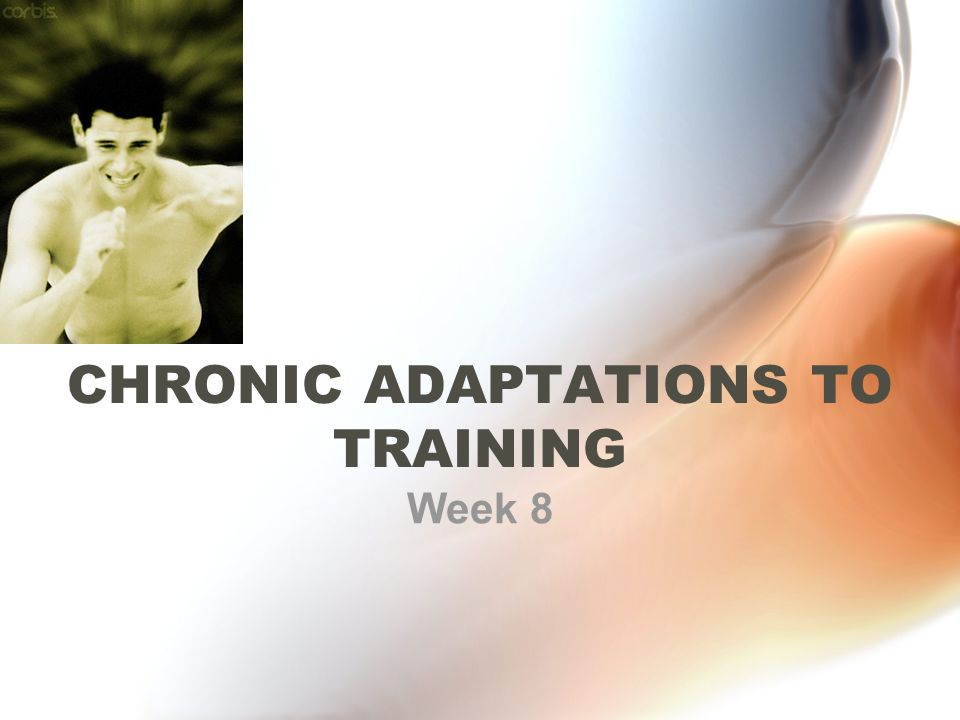 CHRONIC ADAPTATIONS TO TRAINING Week 8