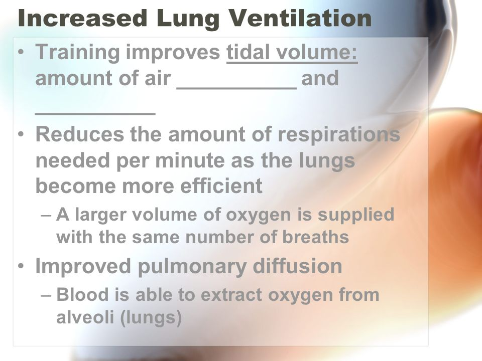 Increased Lung Ventilation Training improves tidal volume: amount of air __________ and __________ Reduces the amount of respirations needed per minut