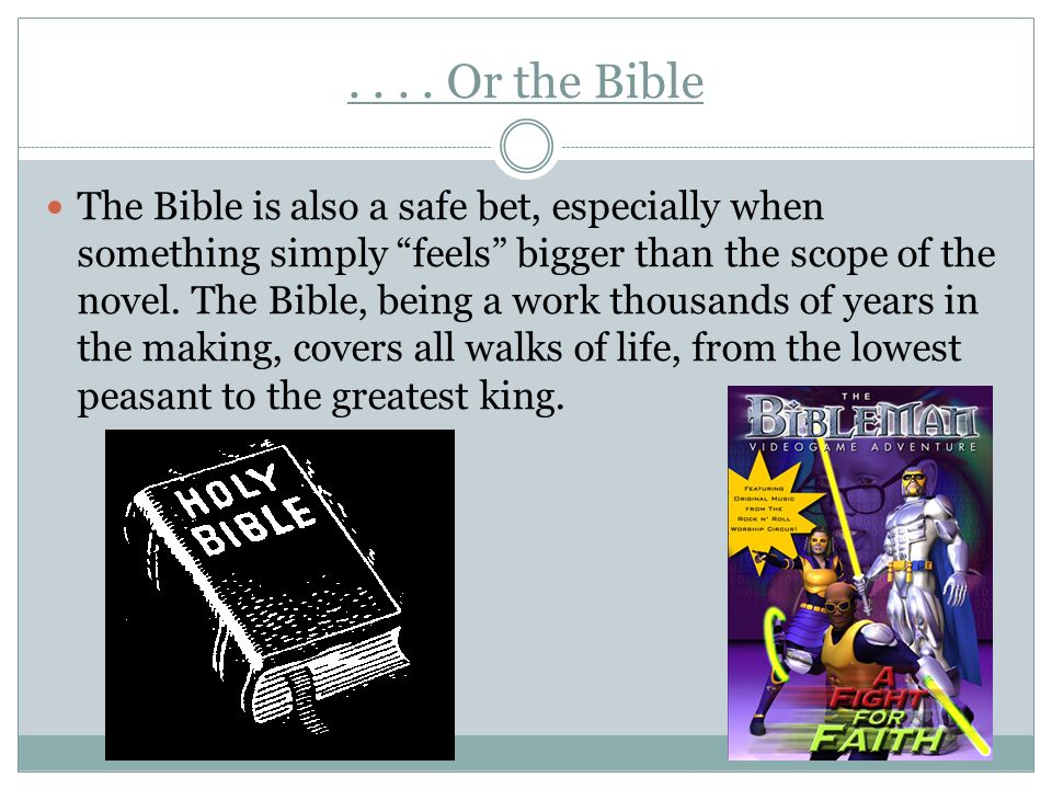.... Or the Bible The Bible is also a safe bet, especially when something simply feels bigger than the scope of the novel. The Bible, being a work tho