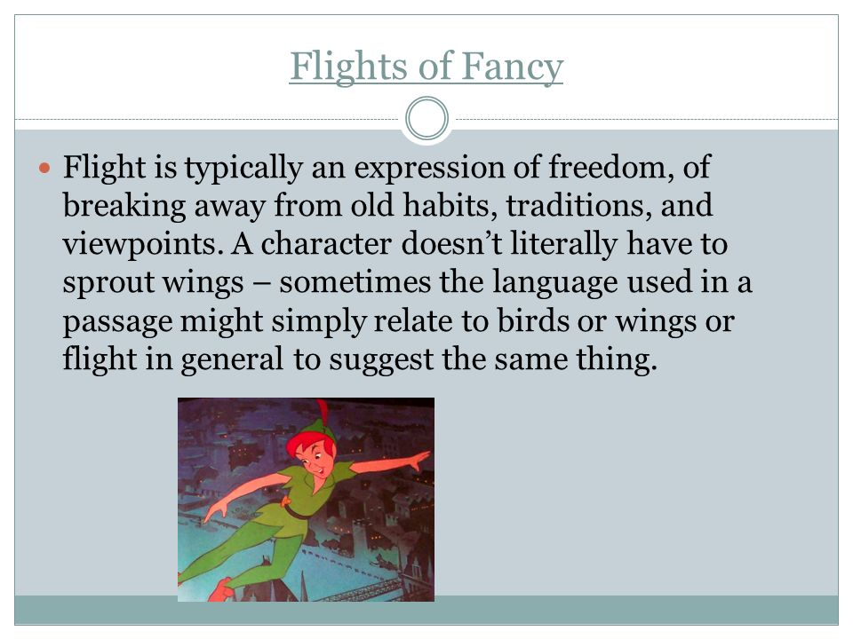 Flights of Fancy Flight is typically an expression of freedom, of breaking away from old habits, traditions, and viewpoints. A character doesnt litera