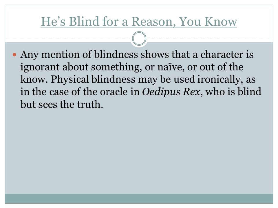 Hes Blind for a Reason, You Know Any mention of blindness shows that a character is ignorant about something, or naïve, or out of the know. Physical b