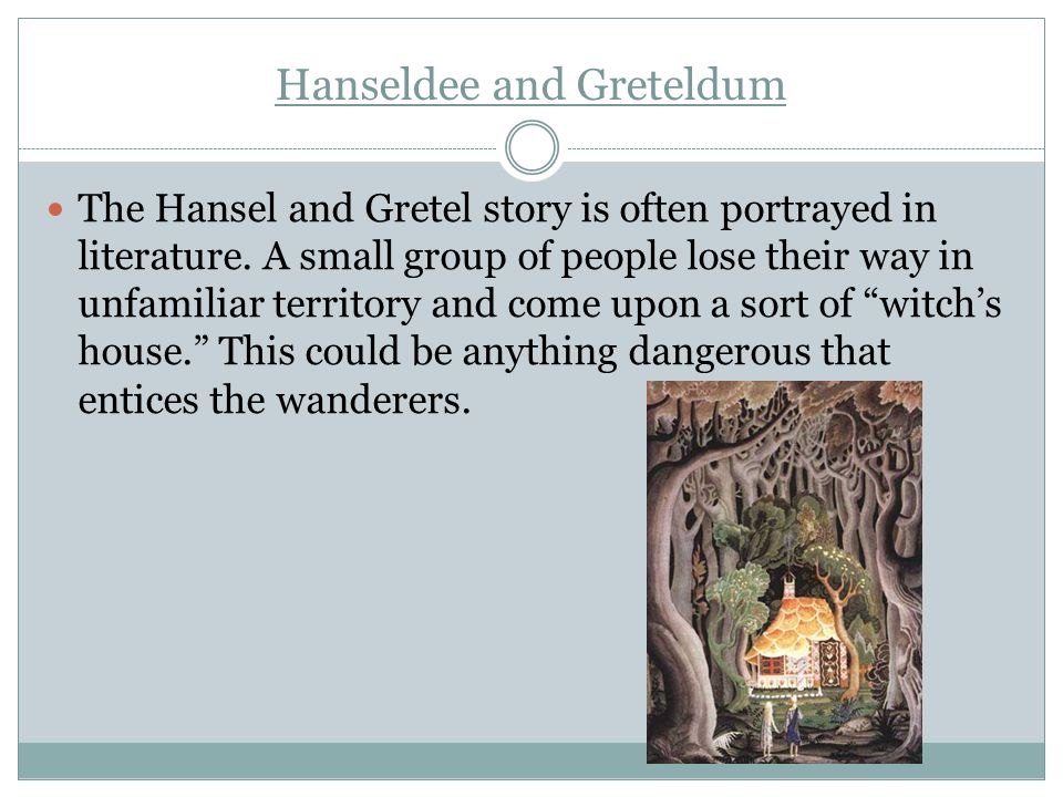 Hanseldee and Greteldum The Hansel and Gretel story is often portrayed in literature. A small group of people lose their way in unfamiliar territory a