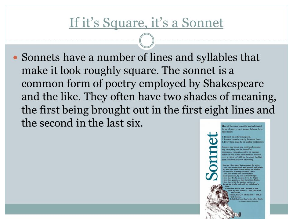 If its Square, its a Sonnet Sonnets have a number of lines and syllables that make it look roughly square. The sonnet is a common form of poetry emplo