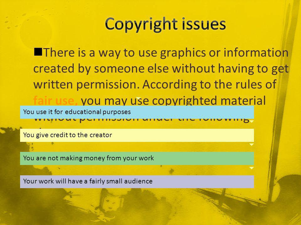 There is a way to use graphics or information created by someone else without having to get written permission.