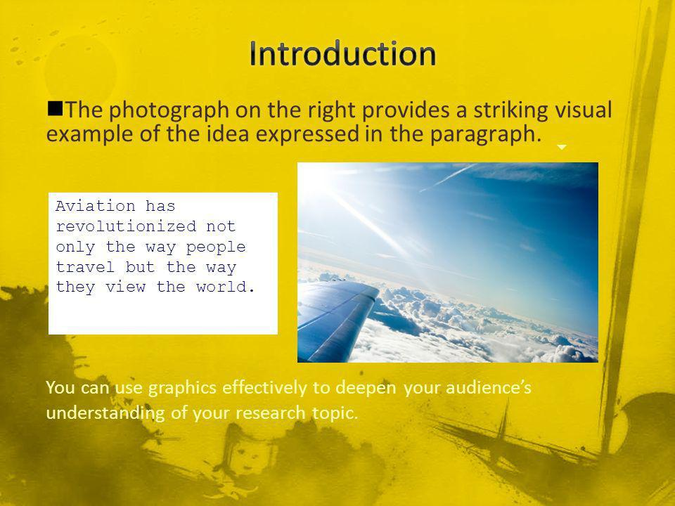 You can use graphics effectively to deepen your audiences understanding of your research topic.
