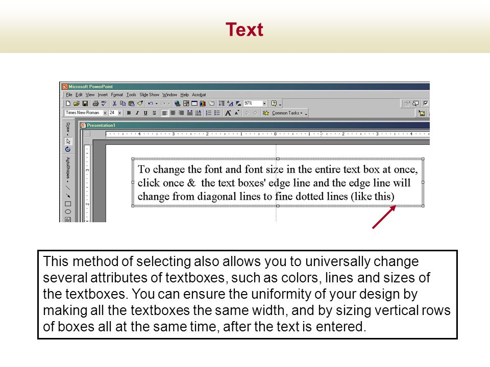 This method of selecting also allows you to universally change several attributes of textboxes, such as colors, lines and sizes of the textboxes. You