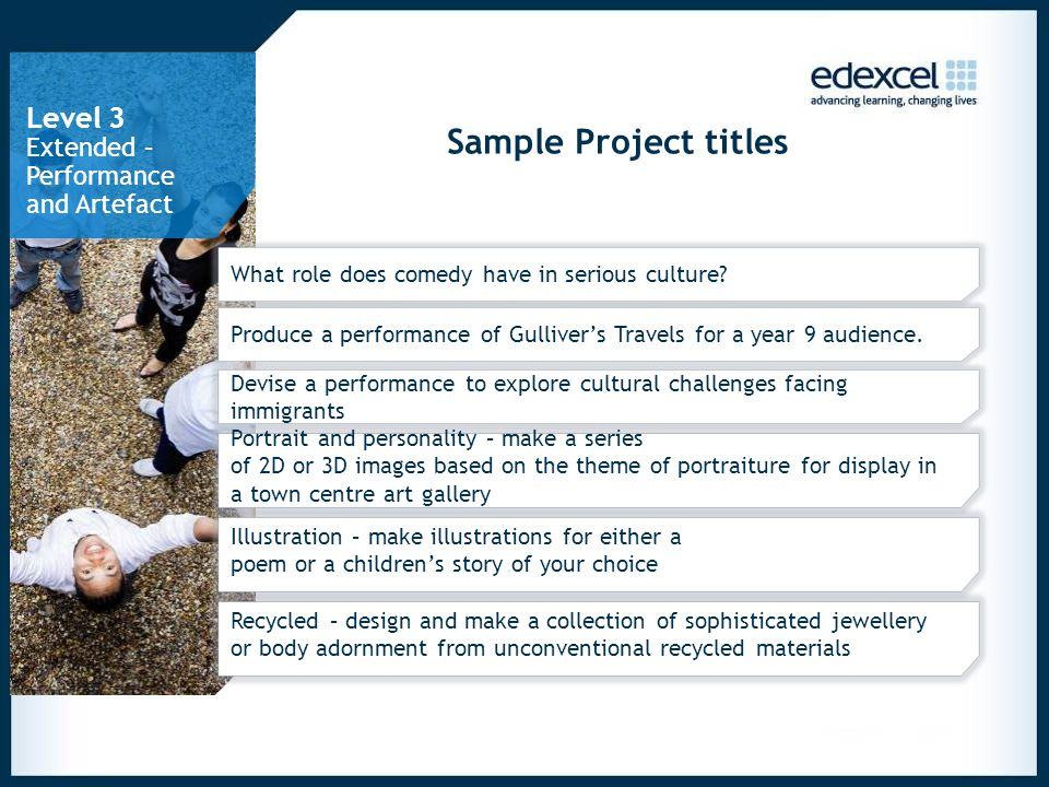 Sample Project titles What role does comedy have in serious culture? Produce a performance of Gullivers Travels for a year 9 audience. Devise a perfor