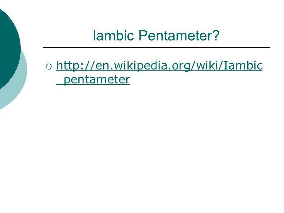 Iambic Pentameter? http://en.wikipedia.org/wiki/Iambic _pentameter http://en.wikipedia.org/wiki/Iambic _pentameter