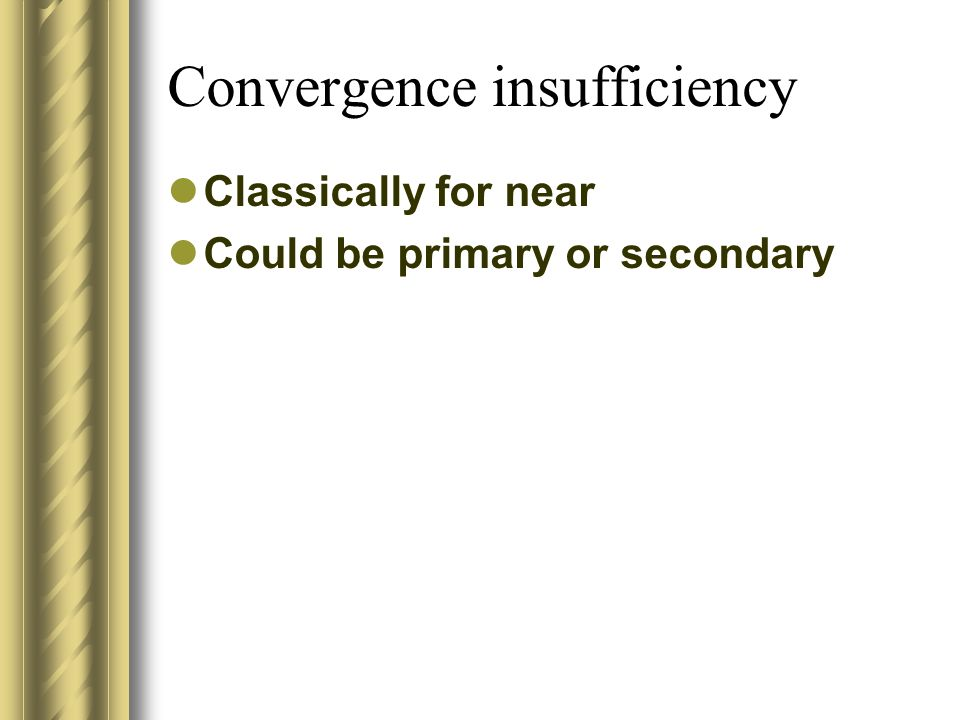 Classically for near Could be primary or secondary Convergence insufficiency