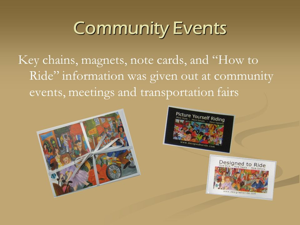 Key chains, magnets, note cards, and How to Ride information was given out at community events, meetings and transportation fairs Community Events