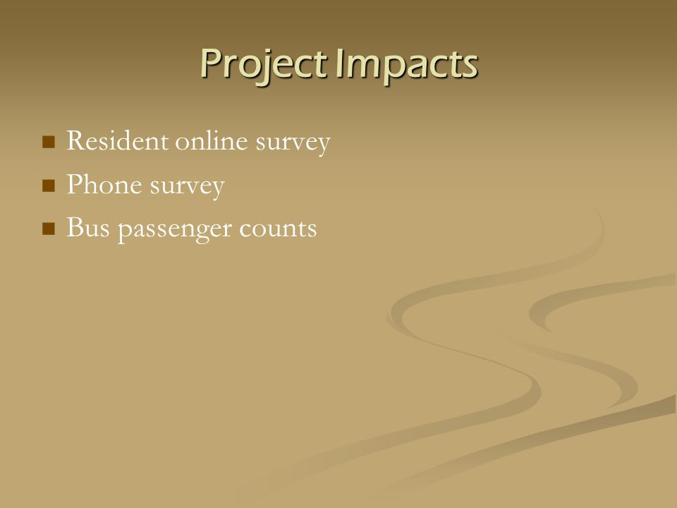 Project Impacts Resident online survey Phone survey Bus passenger counts