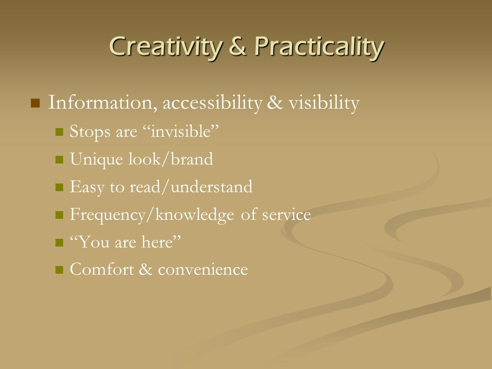 Creativity & Practicality Information, accessibility & visibility Stops are invisible Unique look/brand Easy to read/understand Frequency/knowledge of service You are here Comfort & convenience
