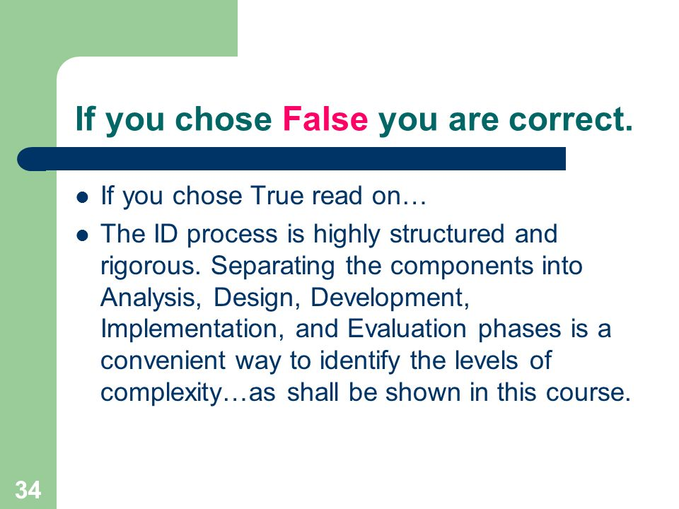 34 If you chose False you are correct. If you chose True read on… The ID process is highly structured and rigorous. Separating the components into Ana