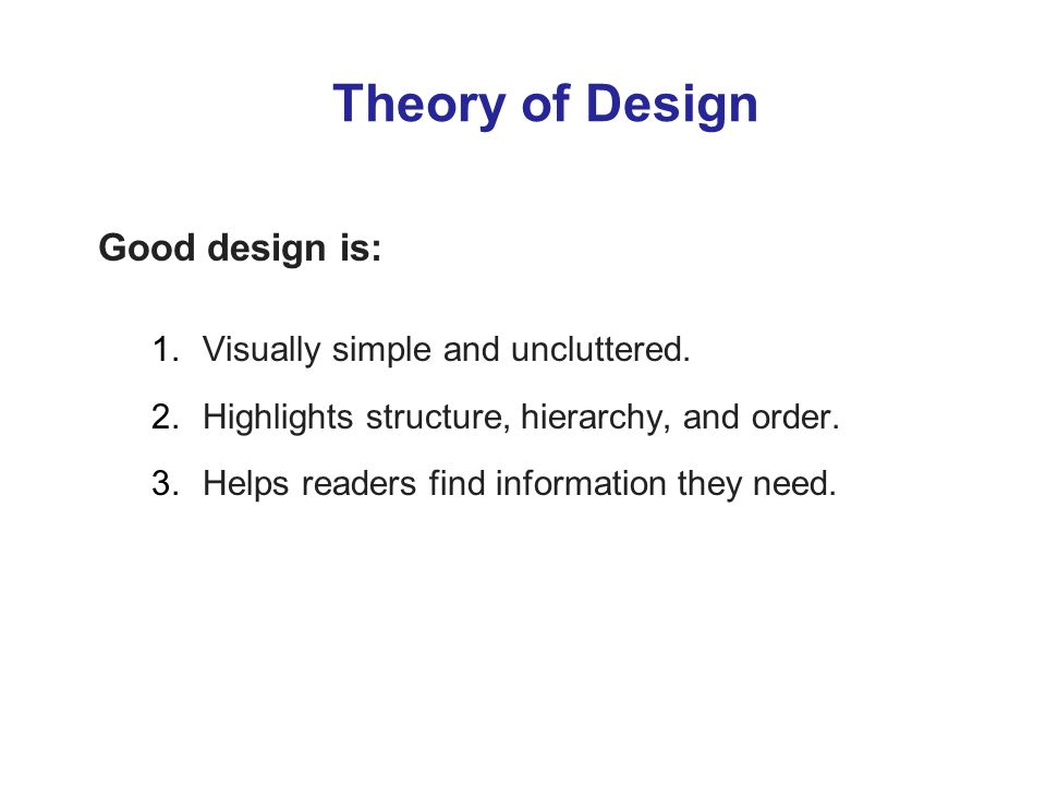 Theory of Design Good design is: 1.Visually simple and uncluttered.