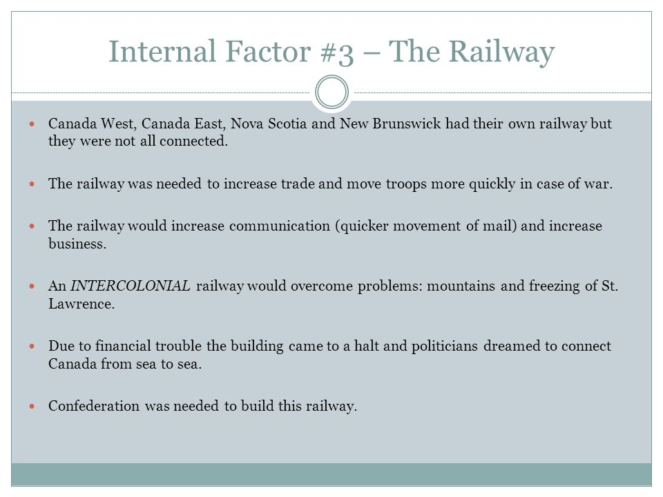 Internal Factor #3 – The Railway Canada West, Canada East, Nova Scotia and New Brunswick had their own railway but they were not all connected. The ra