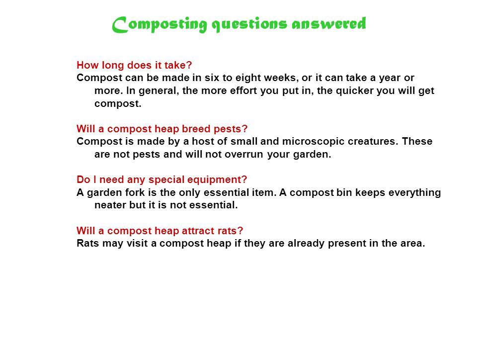 Composting questions answered How long does it take? Compost can be made in six to eight weeks, or it can take a year or more. In general, the more ef