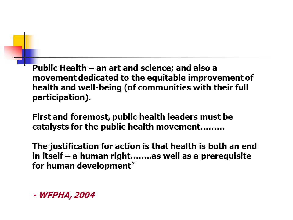 Public Health – an art and science; and also a movement dedicated to the equitable improvement of health and well-being (of communities with their full participation).