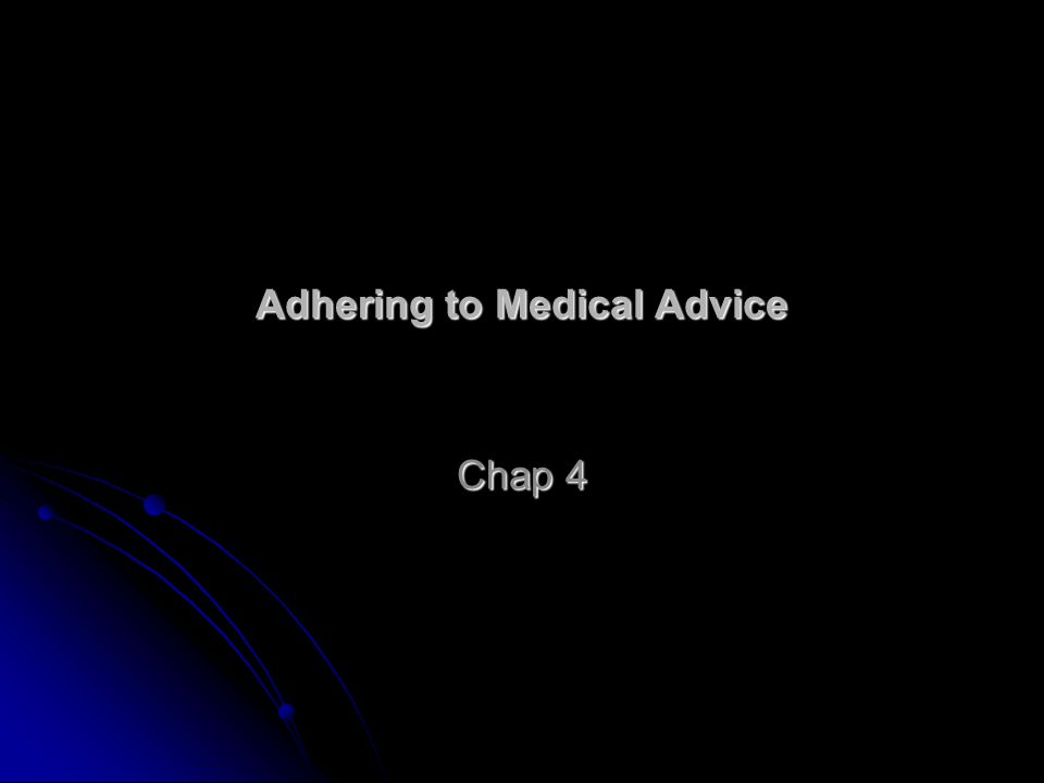 II.Issues in Adherence Two conditions are necessary for medical advice to be beneficial; first, it must be accurate and second, it must be followed.