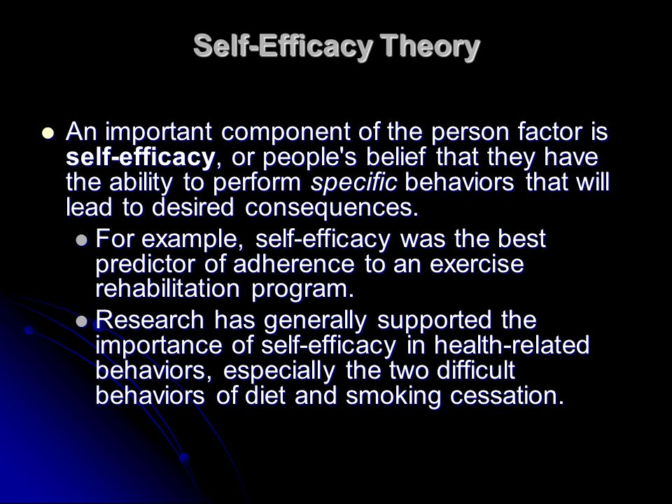 Self-Efficacy Theory An important component of the person factor is self-efficacy, or people's belief that they have the ability to perform specific b